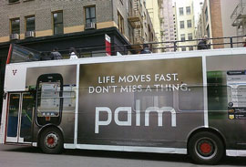 Palm ad on bus: life moves fast, don't miss a thing