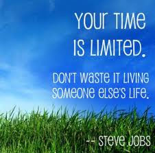 your time is limited - don't waste it living someone else's life